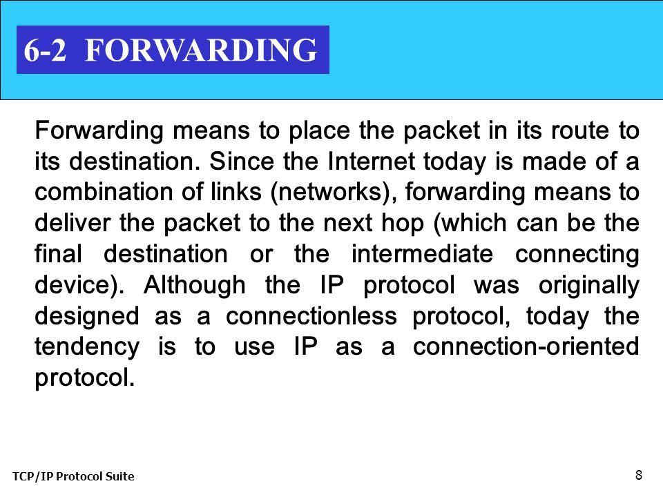 TCP/IP Protocol Suite 9 Topics Discussed in the Section Forwarding Based on Destination Address Forwarding Based on Label