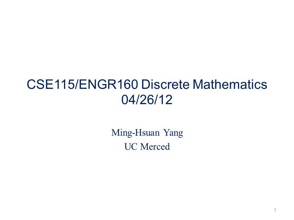 CSE115/ENGR160 Discrete Mathematics 04/26/12 Ming-Hsuan Yang UC Merced 1