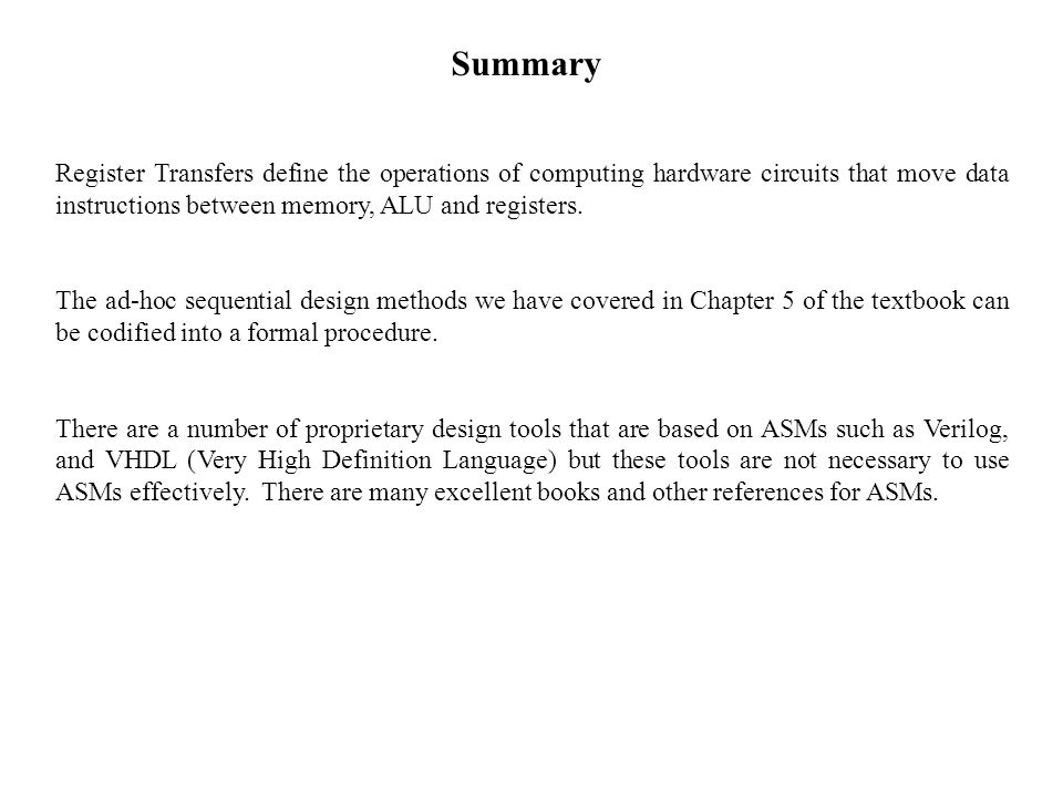 Summary Register Transfers define the operations of computing hardware circuits that move data instructions between memory, ALU and registers. The ad-