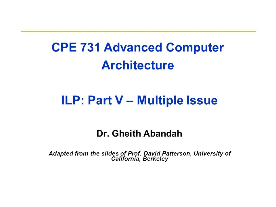 4/15/2015CPE 731, ILP5 2 Outline Multiple Issue Statically-Scheduled Superscalar Processors Multiple Instruction Issue with Dynamic Scheduling VLIW Perspective