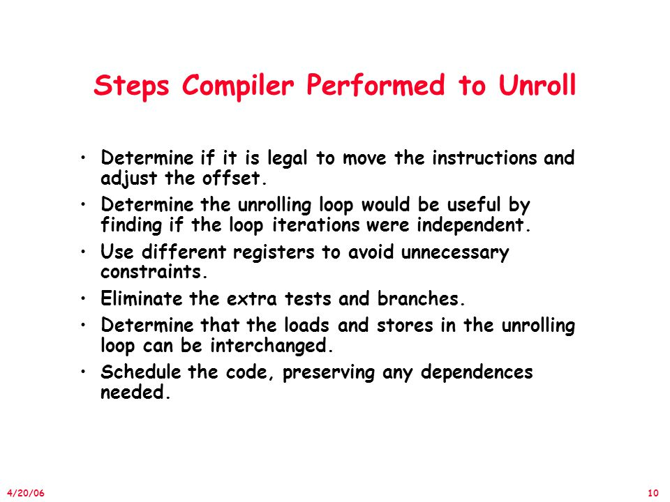 10 4/20/06 Steps Compiler Performed to Unroll Determine if it is legal to move the instructions and adjust the offset.