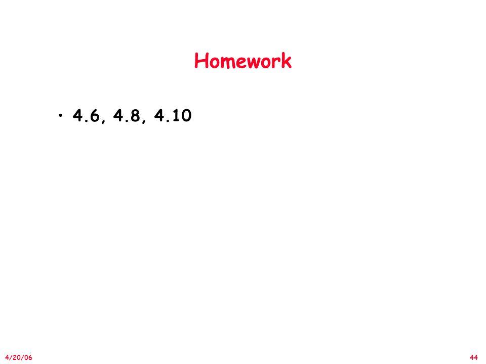 44 4/20/06 Homework 4.6, 4.8, 4.10