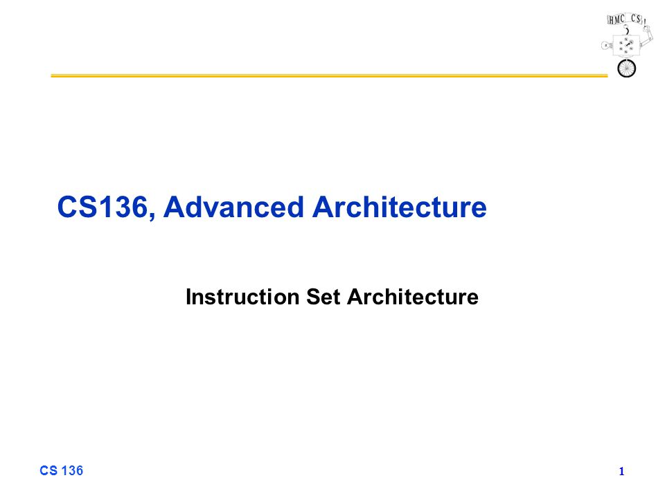 CS 136 1 CS136, Advanced Architecture Instruction Set Architecture