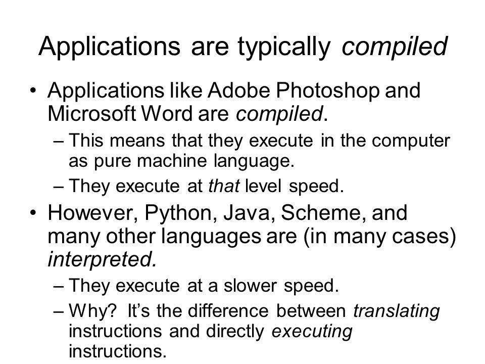 Applications are typically compiled Applications like Adobe Photoshop and Microsoft Word are compiled.