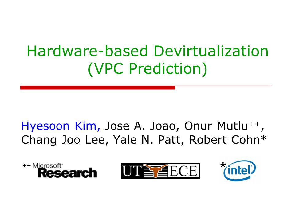 Hardware-based Devirtualization (VPC Prediction) Hyesoon Kim, Jose A.