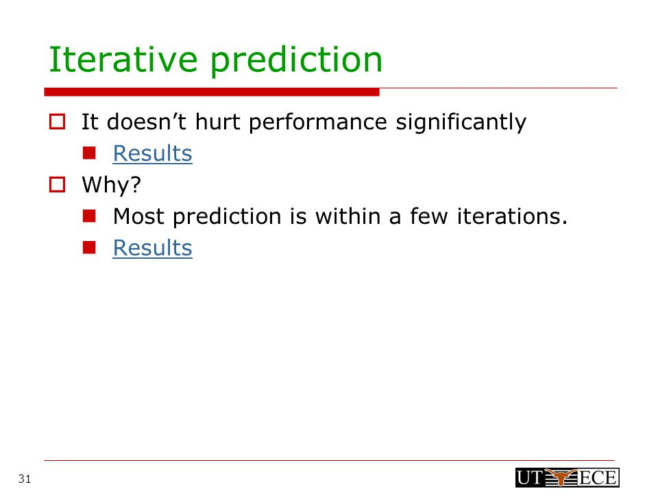31 Iterative prediction  It doesn't hurt performance significantly Results  Why.