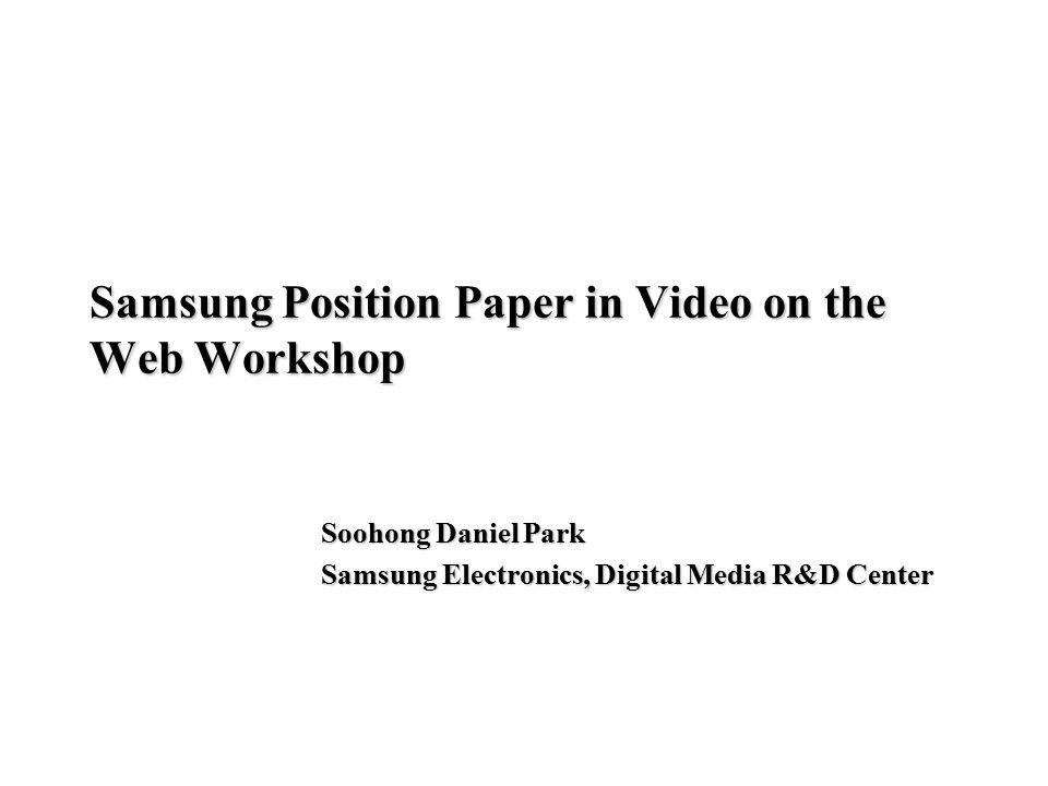 Samsung Position Paper in Video on the Web Workshop Soohong Daniel Park Samsung Electronics, Digital Media R&D Center