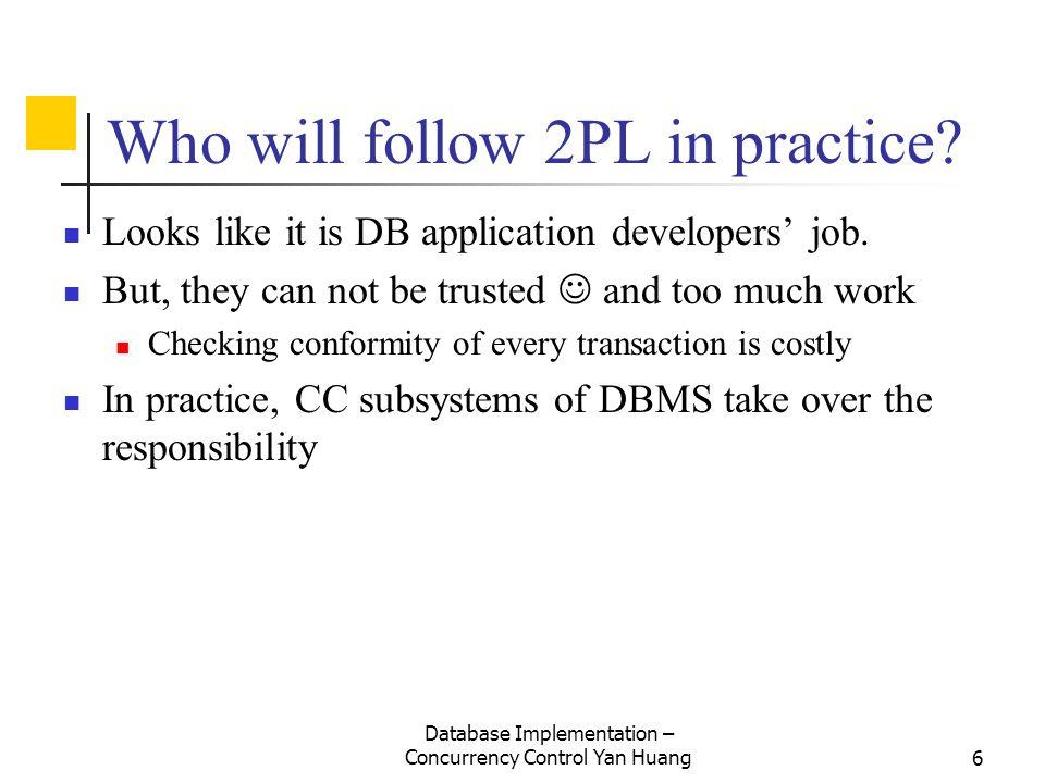 Database Implementation – Concurrency Control Yan Huang7 Variations of 2PL Basic 2PL Conservative 2PL Strict 2PL Rigorous 2PL