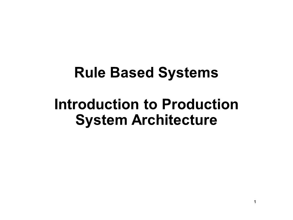 1 Rule Based Systems Introduction to Production System Architecture