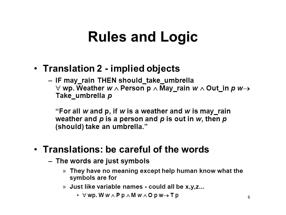 6 Rules and Logic Translation 2 - implied objects –IF may_rain THEN should_take_umbrella  wp.