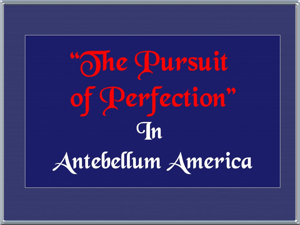 The Pursuit of Perfection In Antebellum America