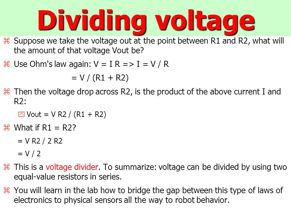 Dividing voltage zSuppose we take the voltage out at the point between R1 and R2, what will the amount of that voltage Vout be.