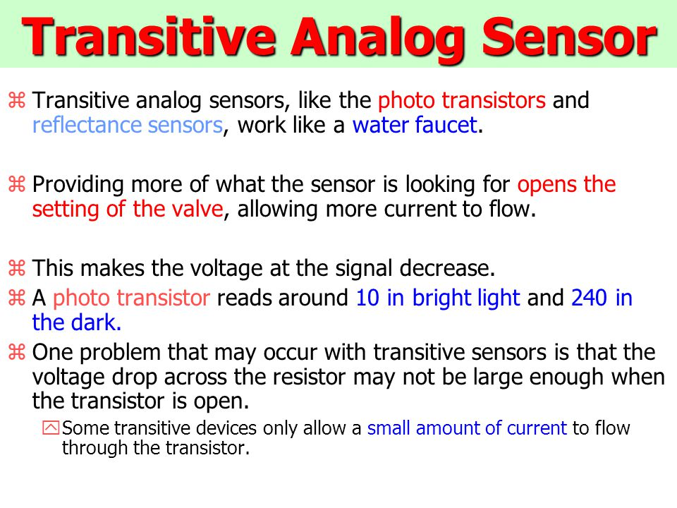 Transitive Analog Sensor (cont) zA larger range for the sensor can be accomplished by putting a larger pull-up resistor.