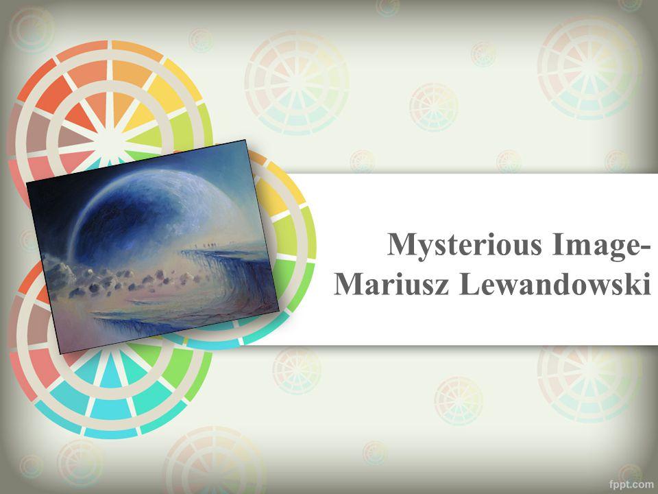 Mysterious Image- Mariusz Lewandowski
