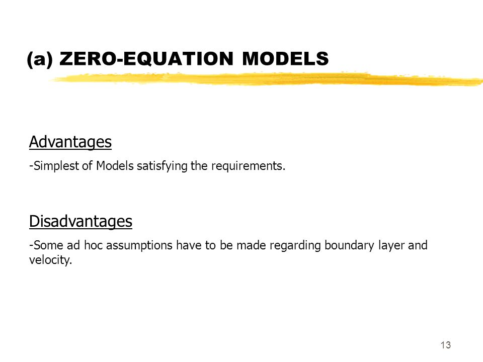 13 (a) ZERO-EQUATION MODELS Advantages -Simplest of Models satisfying the requirements.