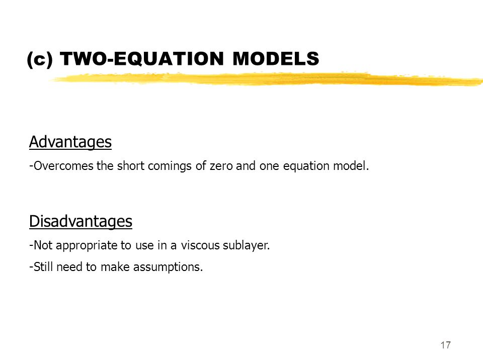 17 (c) TWO-EQUATION MODELS Advantages -Overcomes the short comings of zero and one equation model.