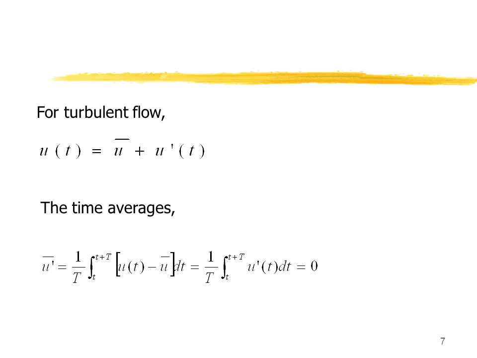 7 For turbulent flow, The time averages,