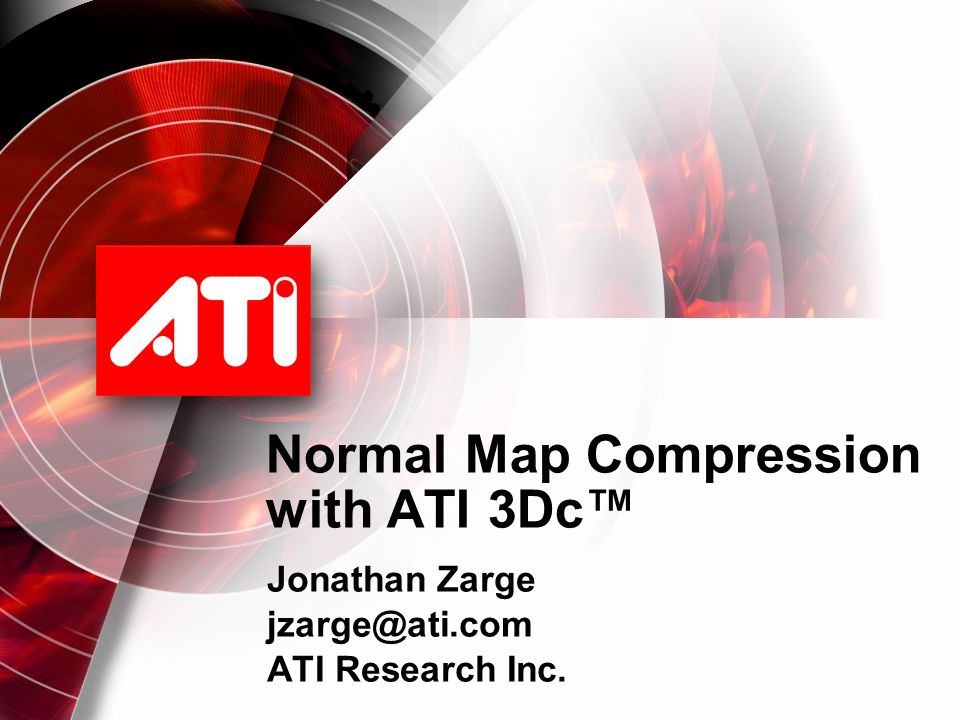 Normal Map Compression with ATI 3Dc™ Jonathan Zarge jzarge@ati.com ATI Research Inc.