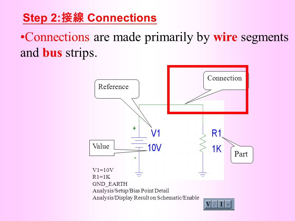 Connections are made primarily by wire segments and bus strips. Part Connection Reference Value V1=10V R1=1K GND_EARTH Analysis/Setup/Bias Point Detai