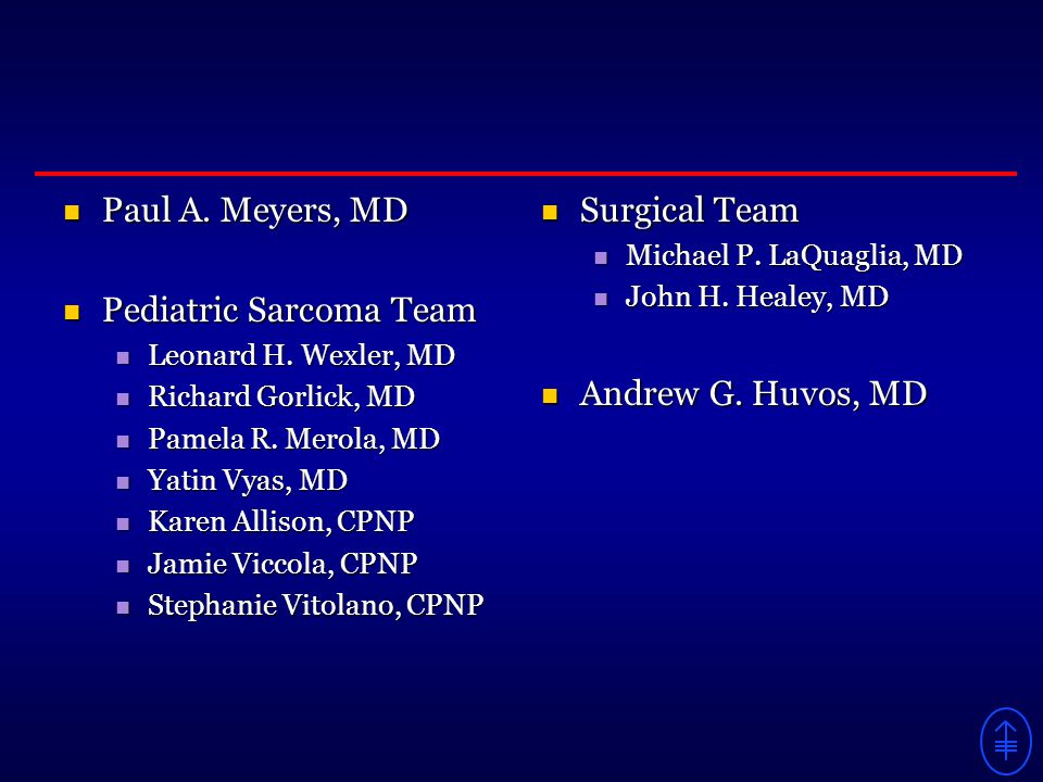 Paul A. Meyers, MD Paul A. Meyers, MD Pediatric Sarcoma Team Pediatric Sarcoma Team Leonard H.