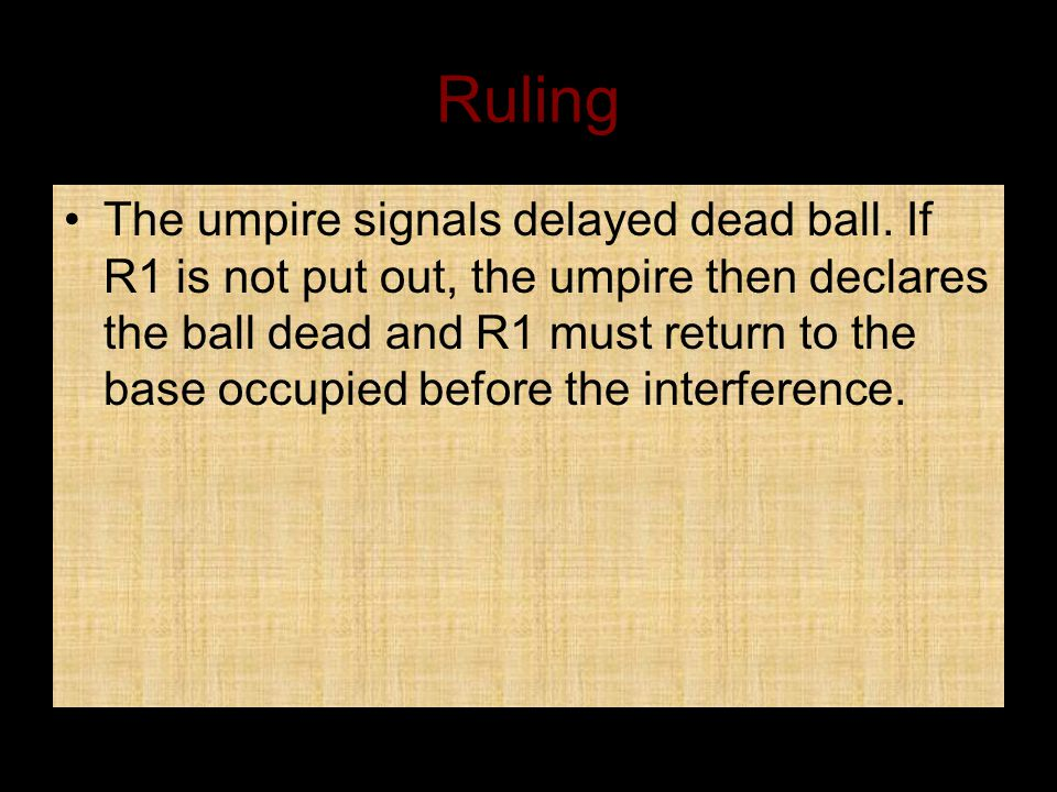 Ruling The umpire signals delayed dead ball.
