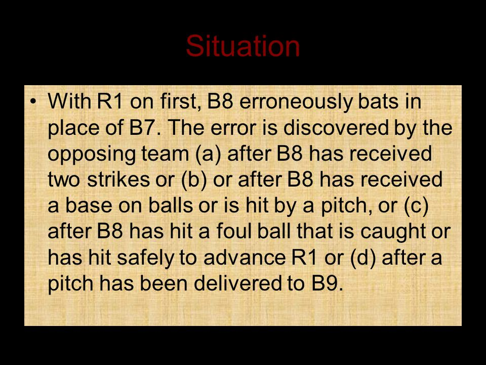 Situation With R1 on first, B8 erroneously bats in place of B7.