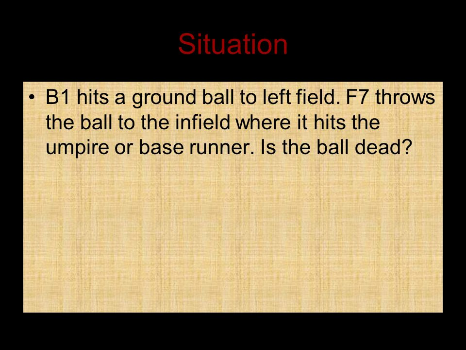 Situation B1 hits a ground ball to left field.