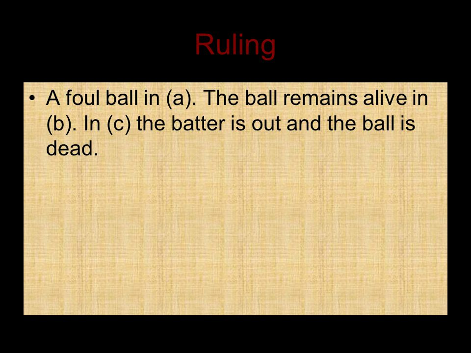 Ruling A foul ball in (a).The ball remains alive in (b).