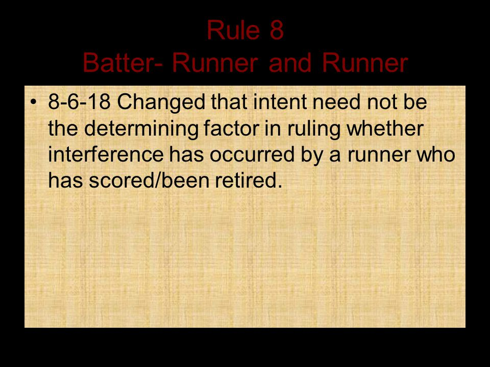 Rule 8 Batter- Runner and Runner 8-6-18 Changed that intent need not be the determining factor in ruling whether interference has occurred by a runner who has scored/been retired.