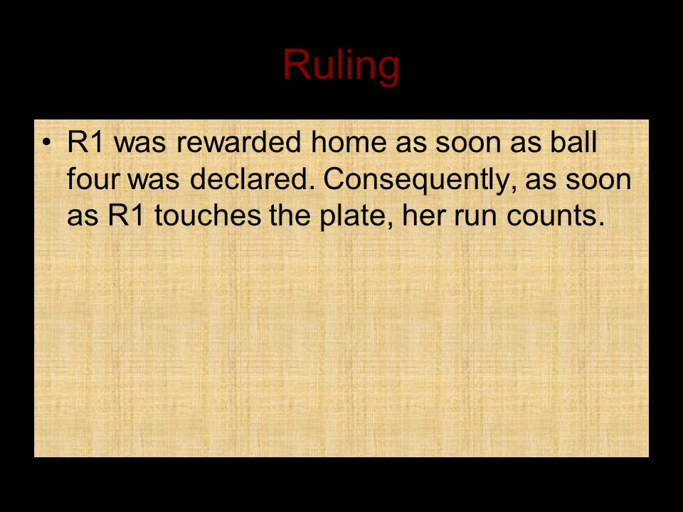 Ruling R1 was rewarded home as soon as ball four was declared.