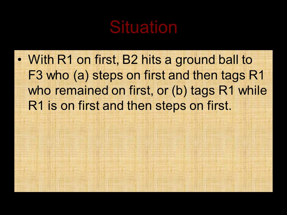 Situation With R1 on first, B2 hits a ground ball to F3 who (a) steps on first and then tags R1 who remained on first, or (b) tags R1 while R1 is on first and then steps on first.