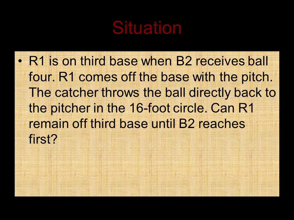 Situation R1 is on third base when B2 receives ball four.
