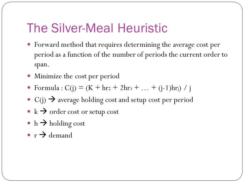 The Silver-Meal Heuristic Forward method that requires determining the average cost per period as a function of the number of periods the current orde