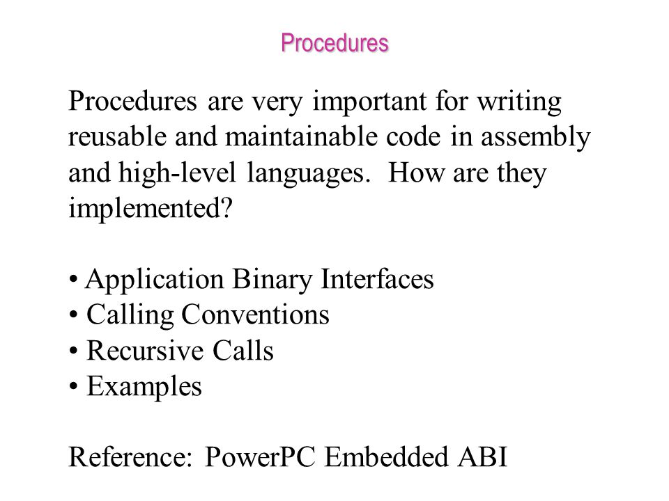 Procedures Procedures are very important for writing reusable and maintainable code in assembly and high-level languages.