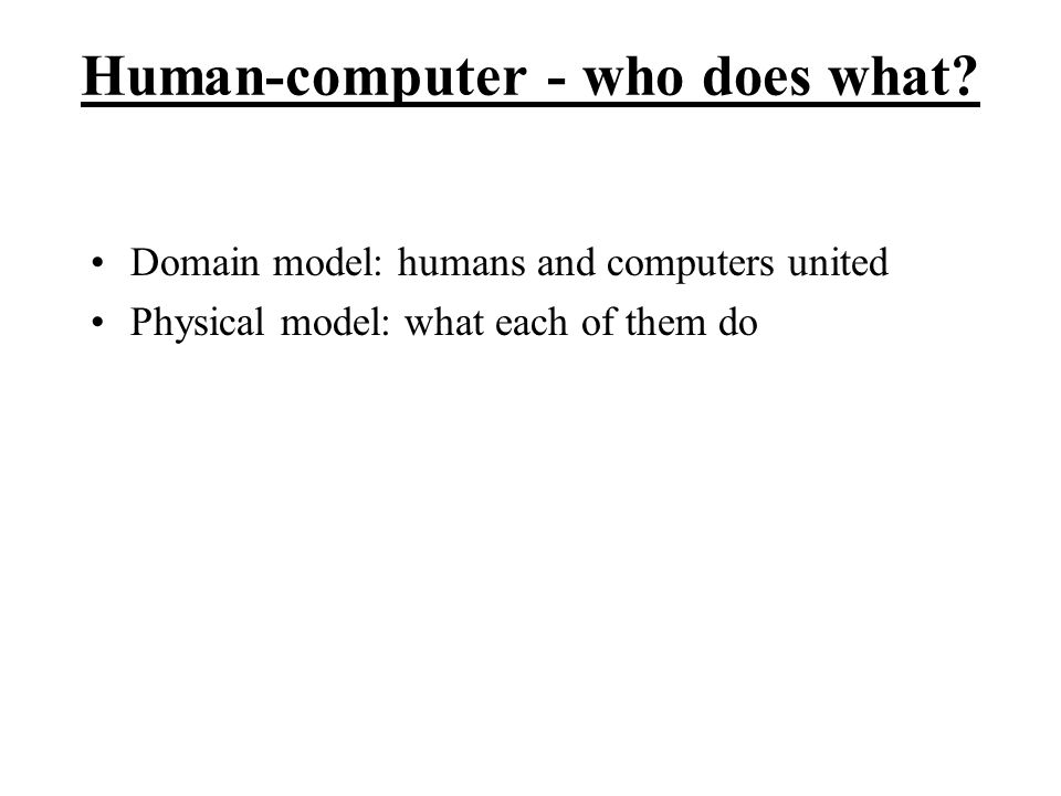 Fig 3.12B Human and/or computer Human and computer separated Use case: Check in a booked guest User actionSystem action Enter booking number Show guest and booking details Edit details (optional) Store modifications Push checkin Allocate free room(s) Display room number(s) Give guest key(s) From: Soren Lauesen: Software Requirements © Pearson / Addison-Wesley 2002