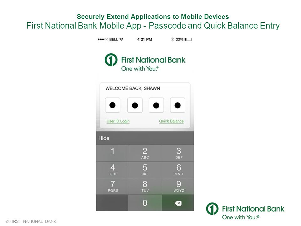 © FIRST NATIONAL BANK Securely Extend Applications to Mobile Devices First National Bank Mobile App - Passcode and Quick Balance Entry