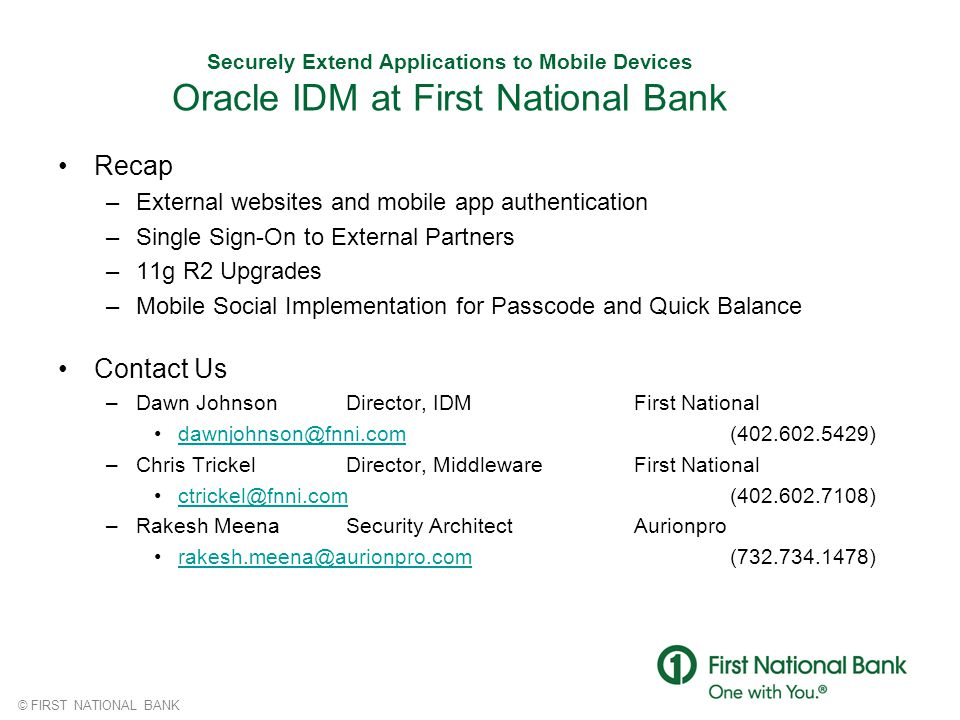 © FIRST NATIONAL BANK Securely Extend Applications to Mobile Devices Oracle IDM at First National Bank Recap –External websites and mobile app authent