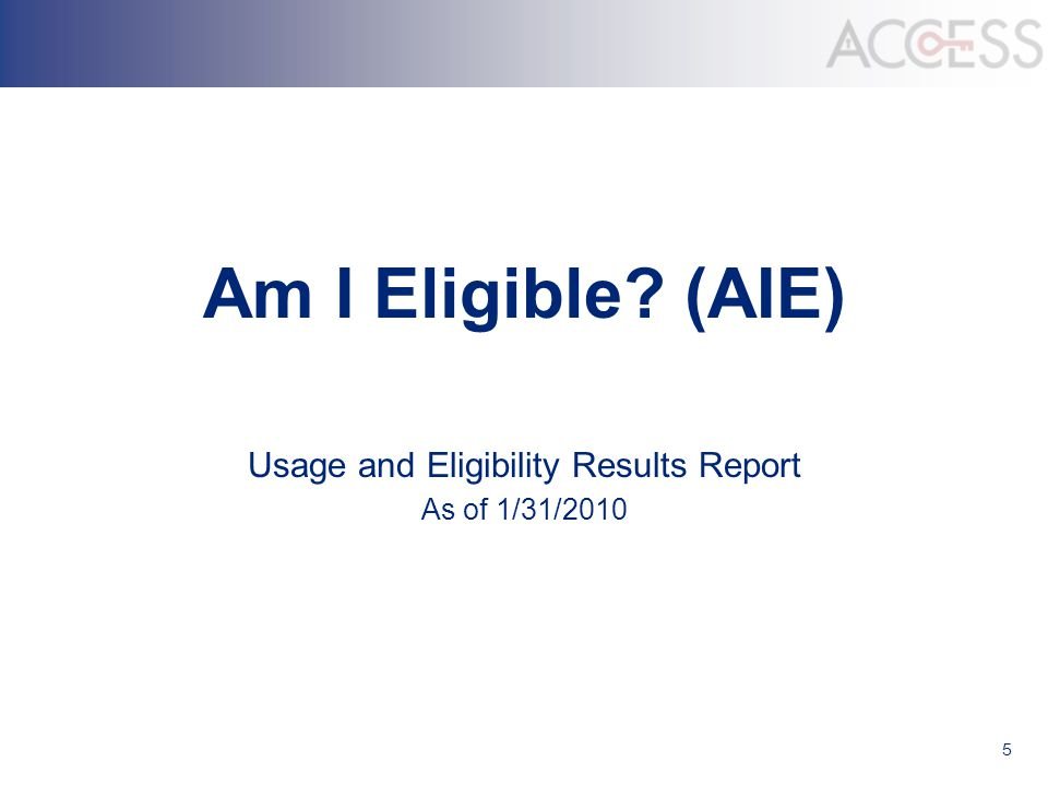 5 Am I Eligible? (AIE) Usage and Eligibility Results Report As of 1/31/2010