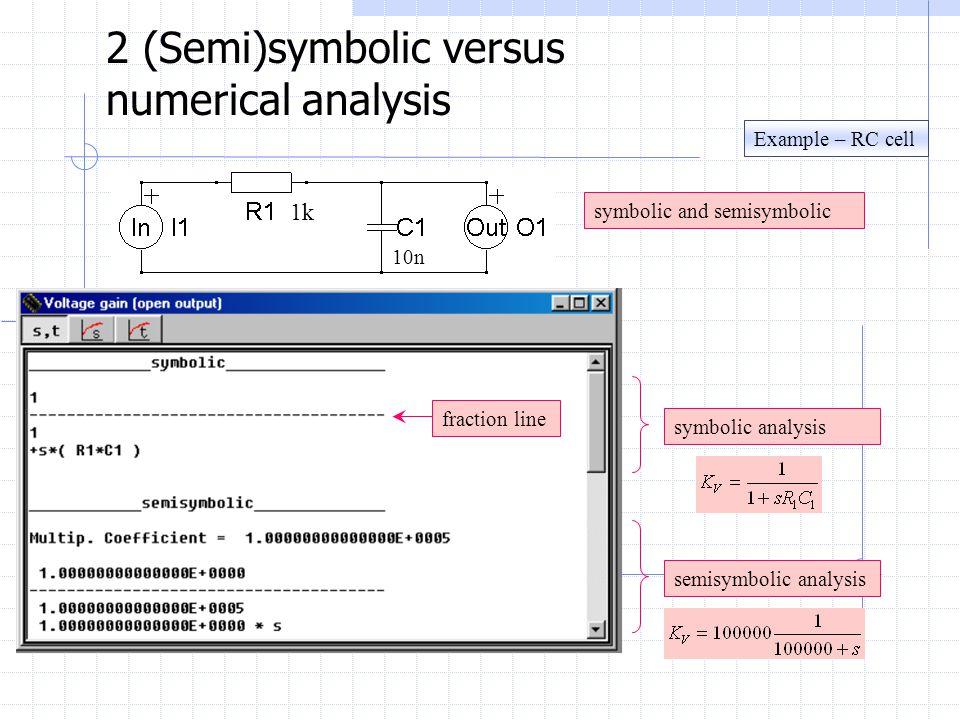 Example – RC cell 2 (Semi)symbolic versus numerical analysis symbolic and semisymbolic symbolic analysis semisymbolic analysis fraction line 1k 10n