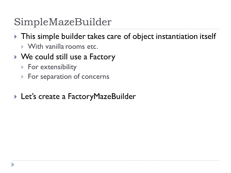 SimpleMazeBuilder  This simple builder takes care of object instantiation itself  With vanilla rooms etc.