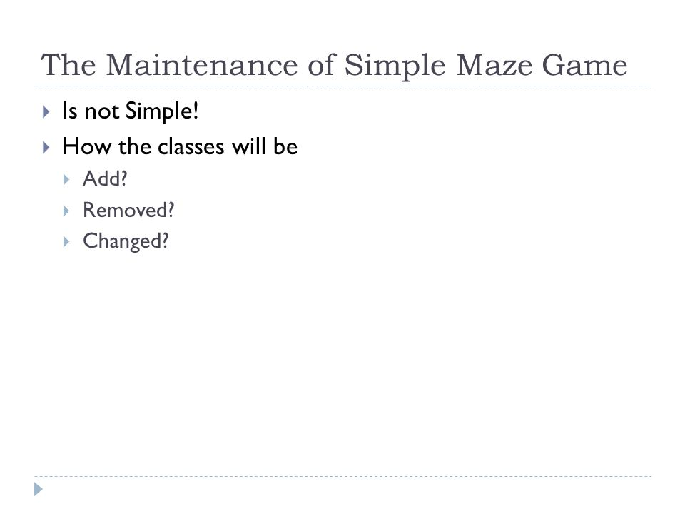 The Maintenance of Simple Maze Game  Is not Simple.