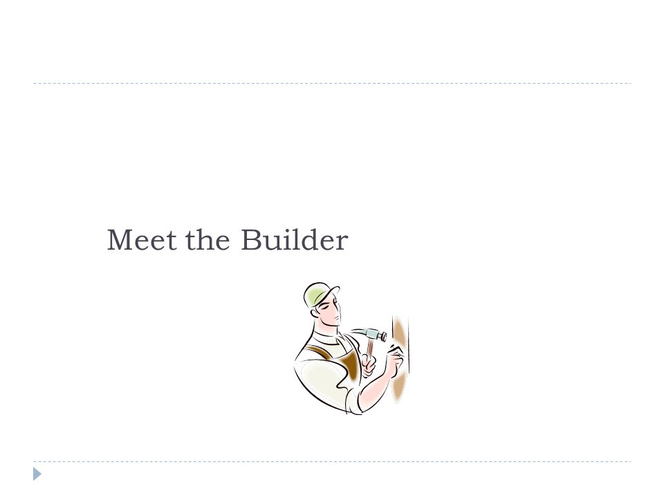 Meet the Builder