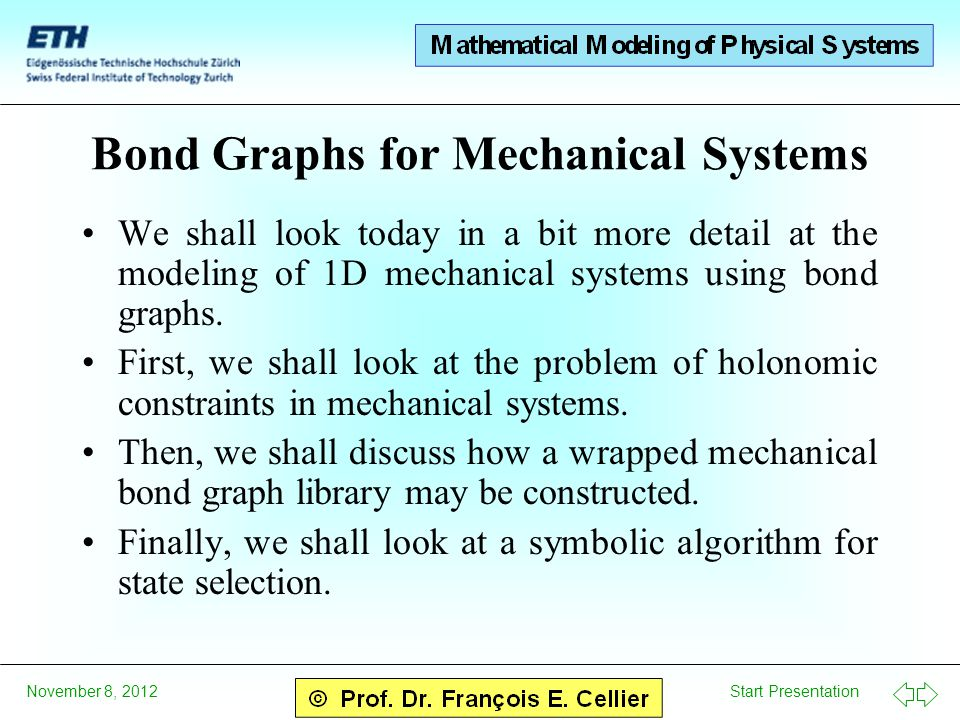 Start Presentation November 8, 2012 Bond Graphs for Mechanical Systems We shall look today in a bit more detail at the modeling of 1D mechanical syste