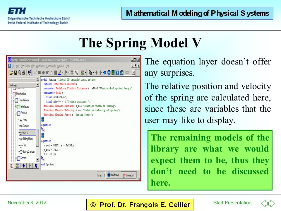 Start Presentation November 8, 2012 The Spring Model V The equation layer doesn't offer any surprises. The relative position and velocity of the sprin