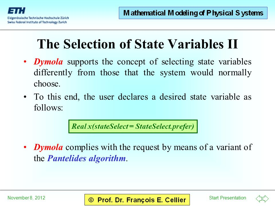 Start Presentation November 8, 2012 The Selection of State Variables II Dymola supports the concept of selecting state variables differently from thos