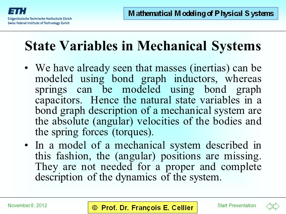 Start Presentation November 8, 2012 State Variables in Mechanical Systems We have already seen that masses (inertias) can be modeled using bond graph