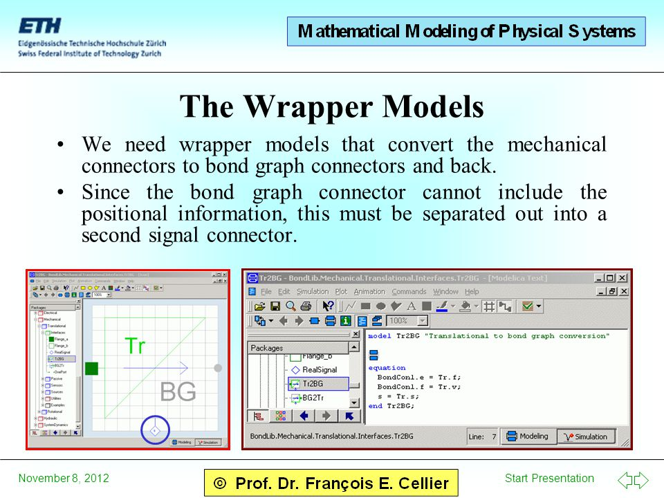 Start Presentation November 8, 2012 The Wrapper Models We need wrapper models that convert the mechanical connectors to bond graph connectors and back