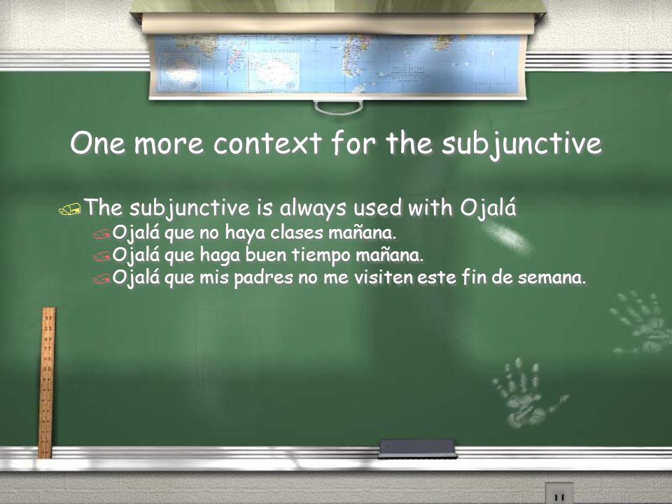 One more context for the subjunctive / The subjunctive is always used with Ojalá / Ojalá que no haya clases mañana. / Ojalá que haga buen tiempo mañan