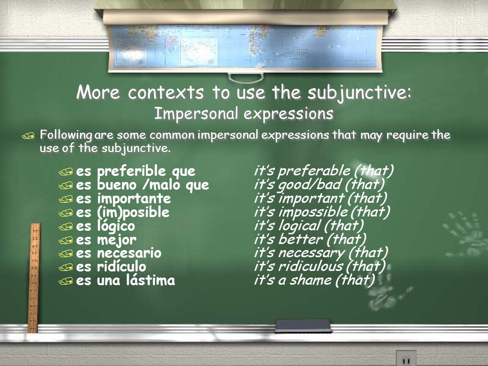 More contexts to use the subjunctive: Impersonal expressions / Following are some common impersonal expressions that may require the use of the subjunctive.