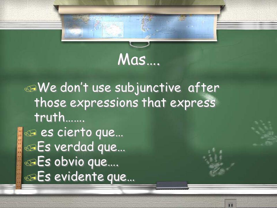 Mas…. / We don't use subjunctive after those expressions that express truth……. / es cierto que… / Es verdad que… / Es obvio que…. / Es evidente que… /